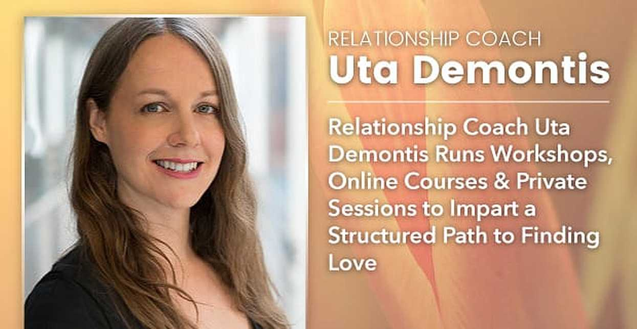 Relationship Coach Uta Demontis Runs Workshops, Online Courses & Private Sessions to Impart a Structured Path to Finding Love