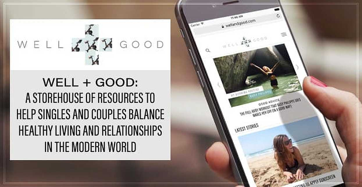 Well+Good — A Storehouse of Resources to Help Singles and Couples Balance Healthy Living and Relationships in the Modern World