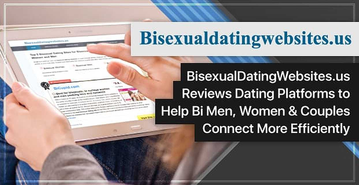 BisexualDatingWebsites.us Reviews Dating Platforms to Help Bi Men, Women & Couples Connect More Efficiently