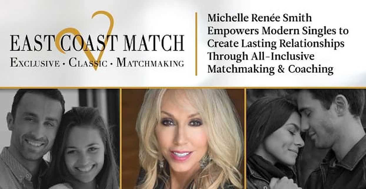 East Coast Match: Michelle Renée Smith Empowers Modern Singles to Create Lasting Relationships Through All-Inclusive Matchmaking & Coaching