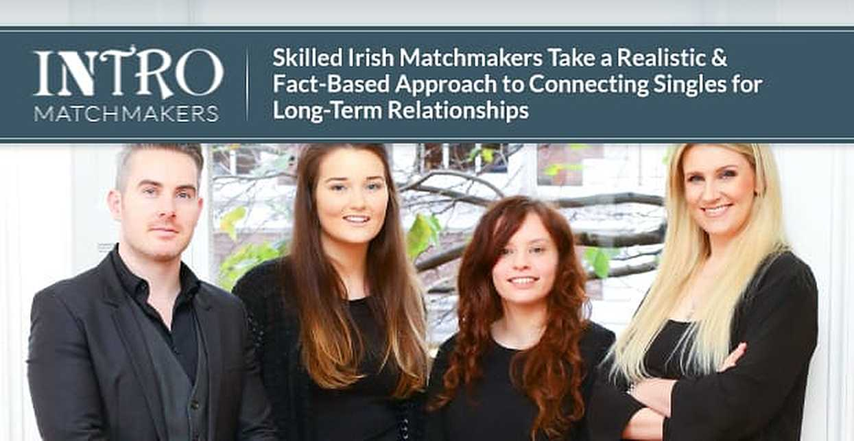 Intro™ —  Skilled Irish Matchmakers Take a Realistic & Fact-Based Approach to Connecting Singles in Long-Term Relationships