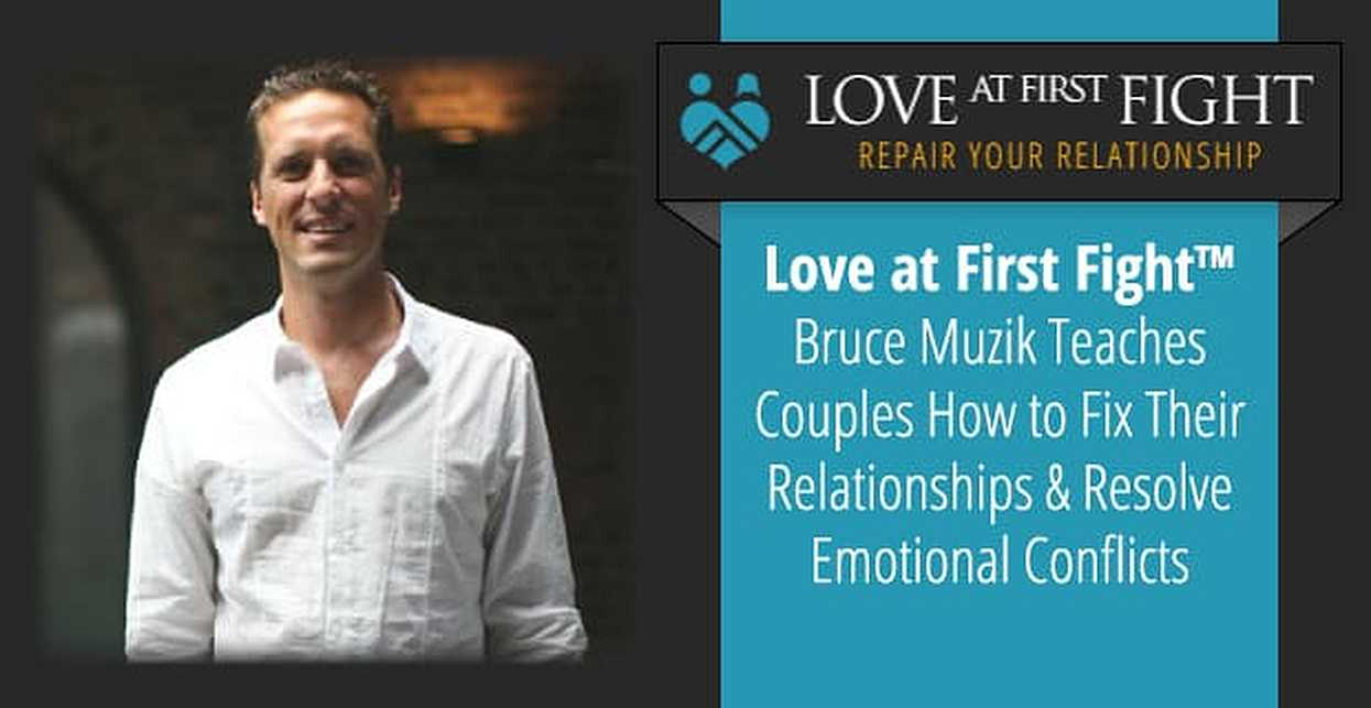 Love at First Fight™ — Bruce Muzik Teaches Couples How to Fix Their Relationships & Resolve Emotional Conflicts