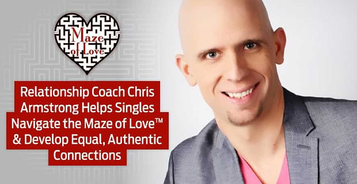 Relationship Coach Chris Armstrong Helps Singles Navigate the Maze of Love™ & Develop Equal, Authentic Connections