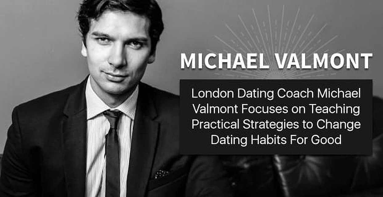 London Dating Coach Michael Valmont Focuses on Teaching Practical Strategies to Change Dating Habits For Good
