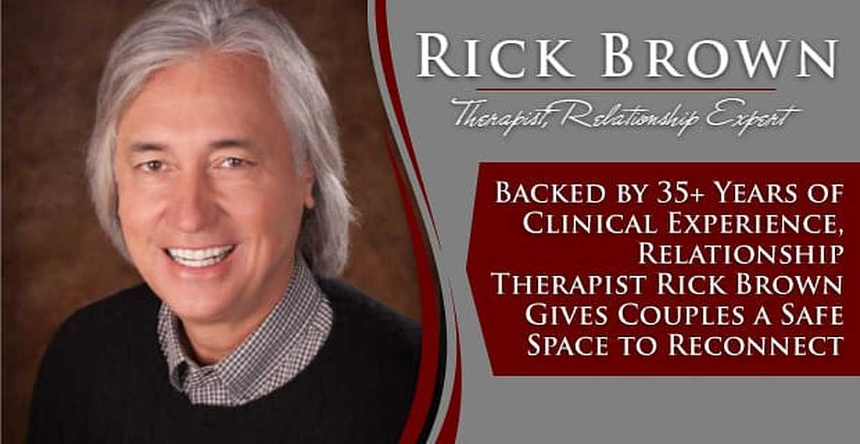 Backed by 35+ Years of Clinical Experience, Relationship Therapist Rick Brown Gives Couples a Safe Space to Reconnect