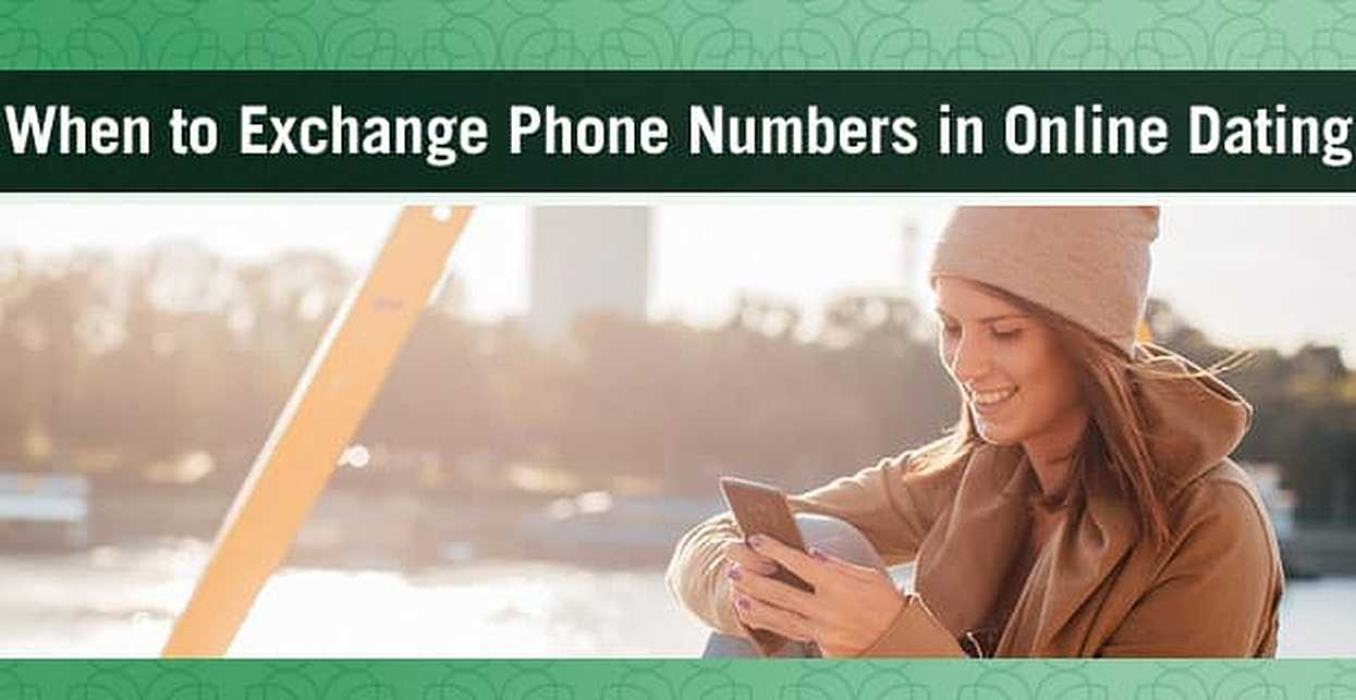 When to Exchange Phone Numbers in Online Dating