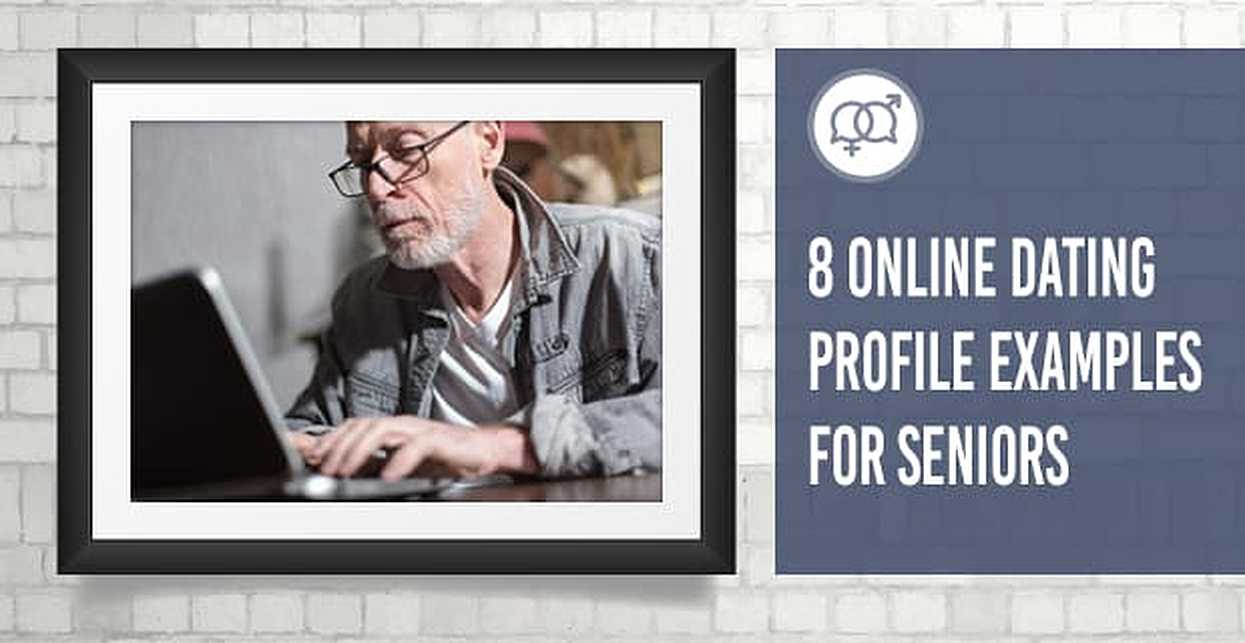 8 Online Dating Profile Examples for Seniors (From Text to Photos)