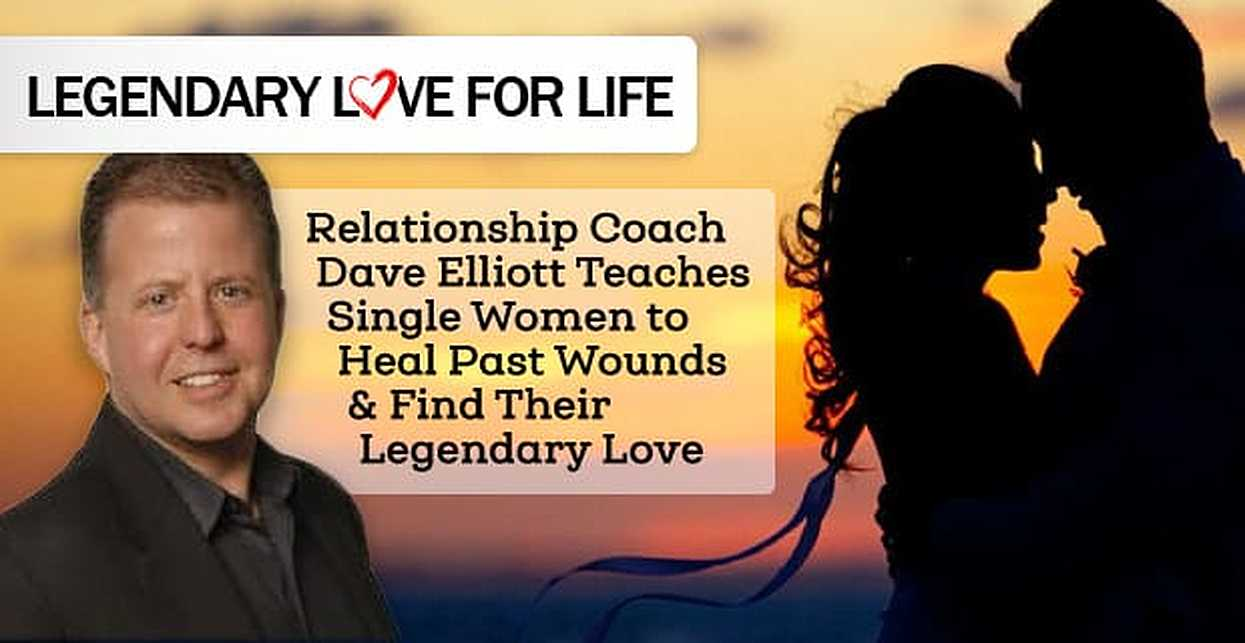 Relationship Coach Dave Elliott Teaches Single Women to Heal Past Wounds & Find Their Legendary Love