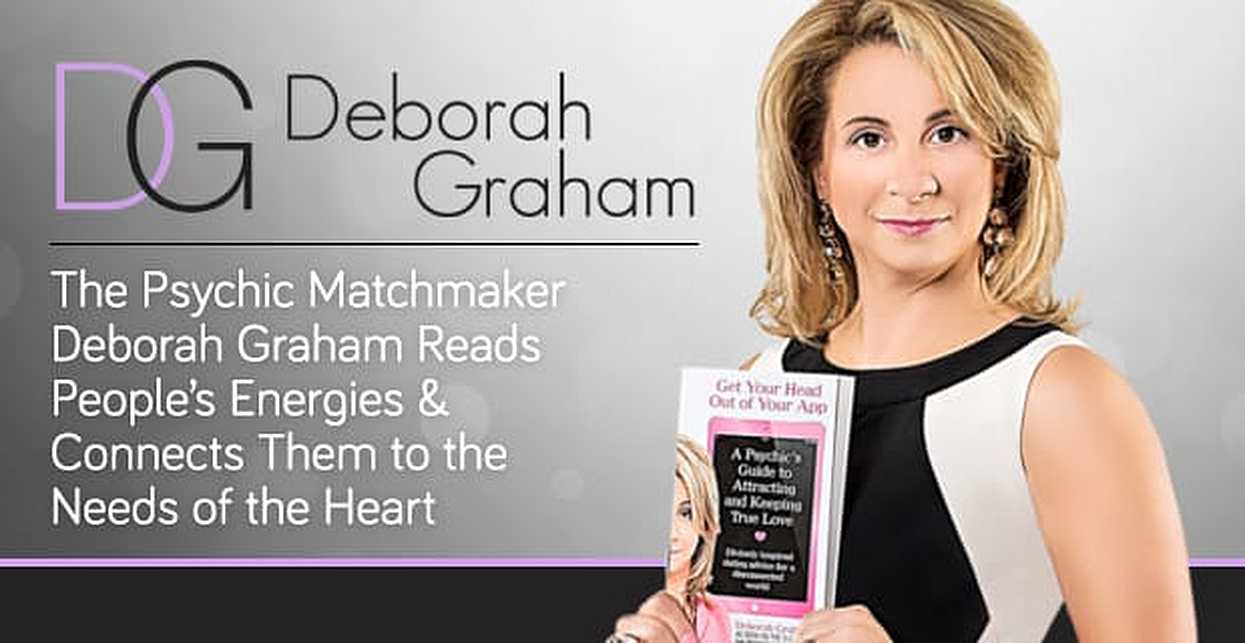 The Psychic Matchmaker Deborah Graham Reads People's Energies & Connects Them to the Needs of the Heart