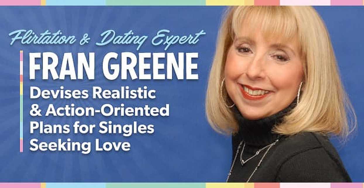 Flirtation & Dating Expert Fran Greene Devises Realistic & Action-Oriented Plans for Singles Seeking Love