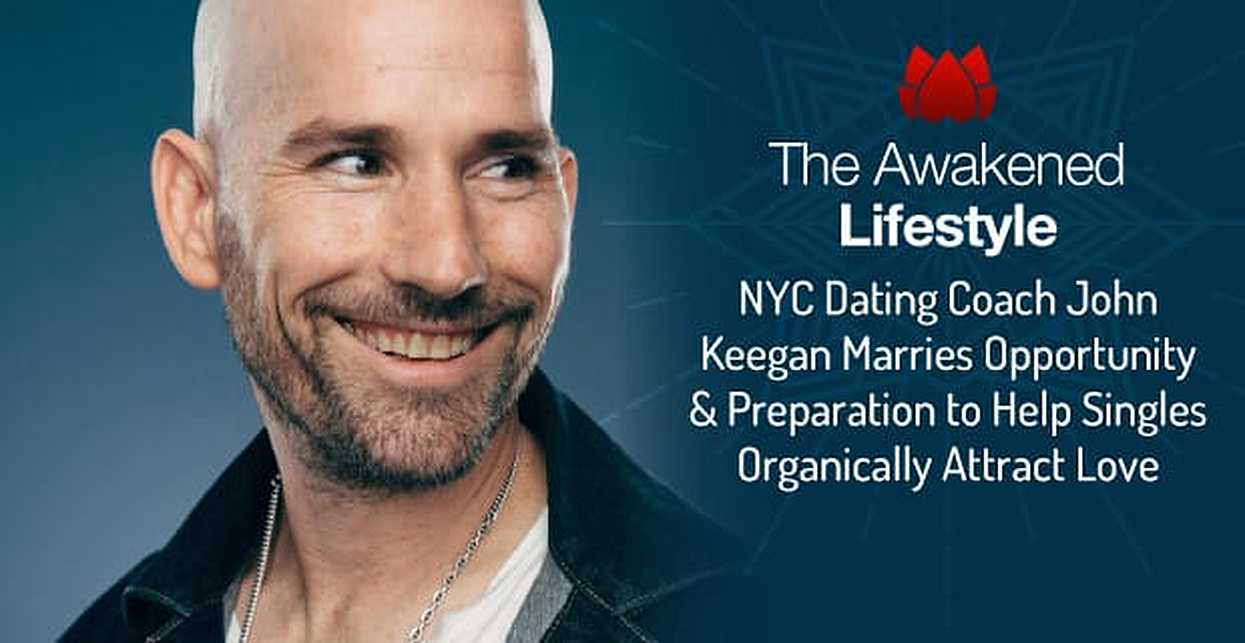 The Awakened Lifestyle: NYC Dating Coach John Keegan Marries Opportunity & Preparation to Help Singles Organically Attract Love