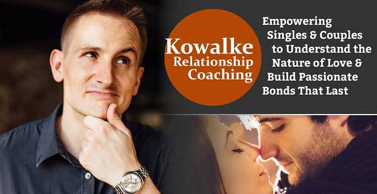 Kowalke Relationship Coaching™ — Empowering Singles & Couples to Understand the Nature of Love & Build Passionate Bonds That Last