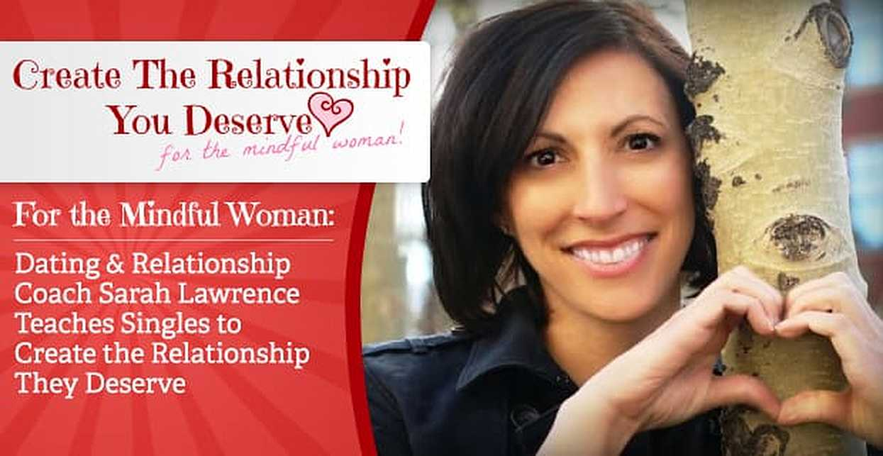 For the Mindful Woman — Dating & Relationship Coach Sarah Lawrence Teaches Singles to Create the Relationship They Deserve