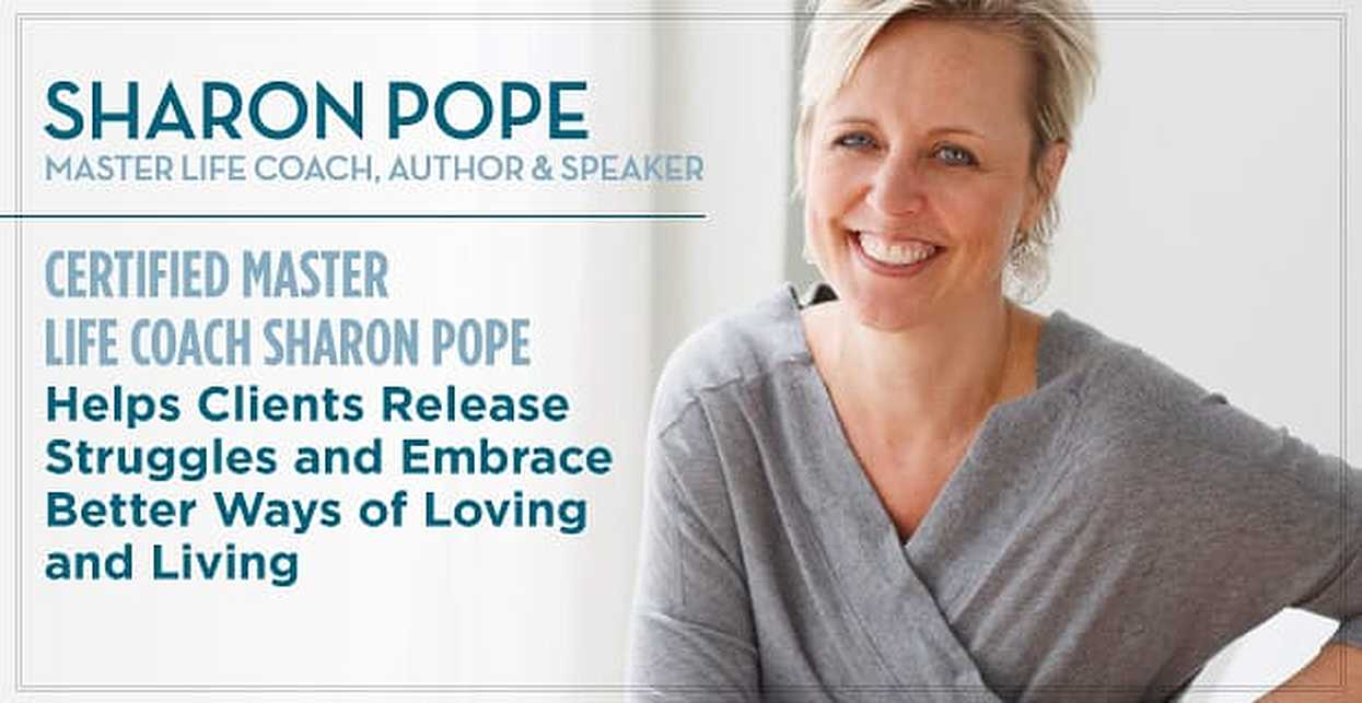 Certified Master Life Coach Sharon Pope Helps Clients Release Struggles and Embrace Better Ways of Loving and Living