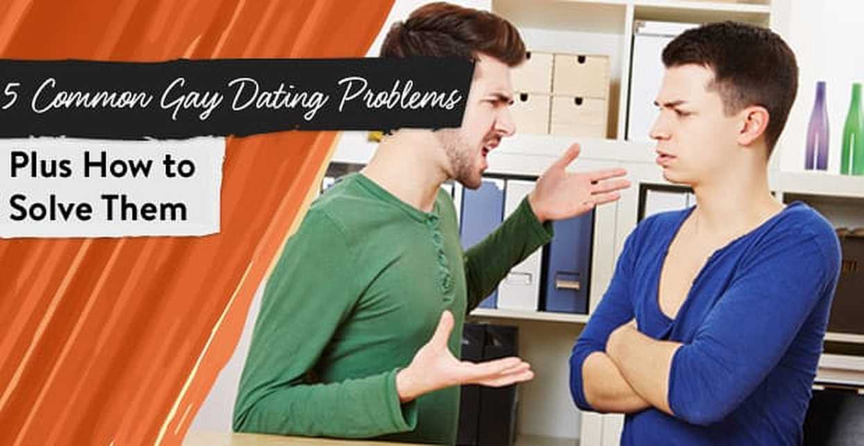 5 Common Gay Dating Problems (Plus How to Solve Them)