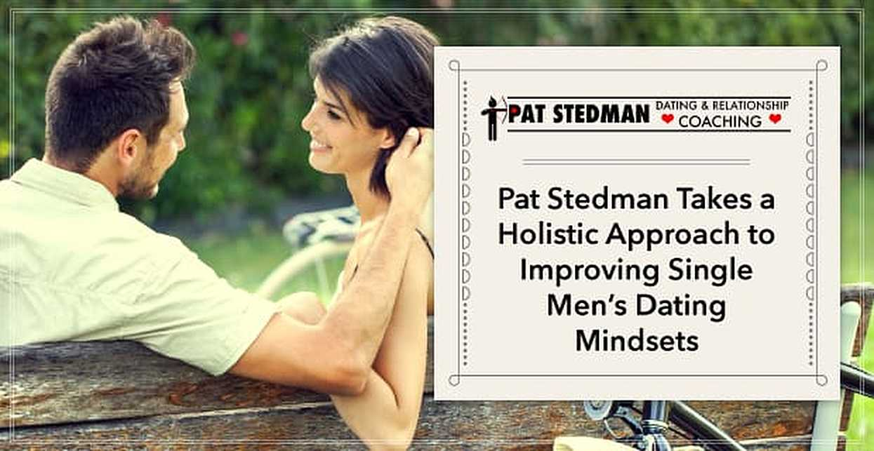 Pat Stedman Takes a Holistic Approach to Improving Single Men's Dating Mindsets