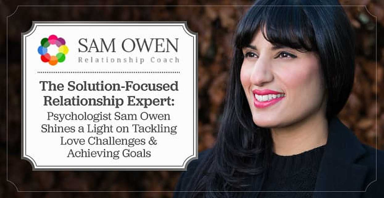 The Solution-Focused Relationship Expert: Psychologist Sam Owen Shines a Light on Tackling Love Challenges & Achieving Goals