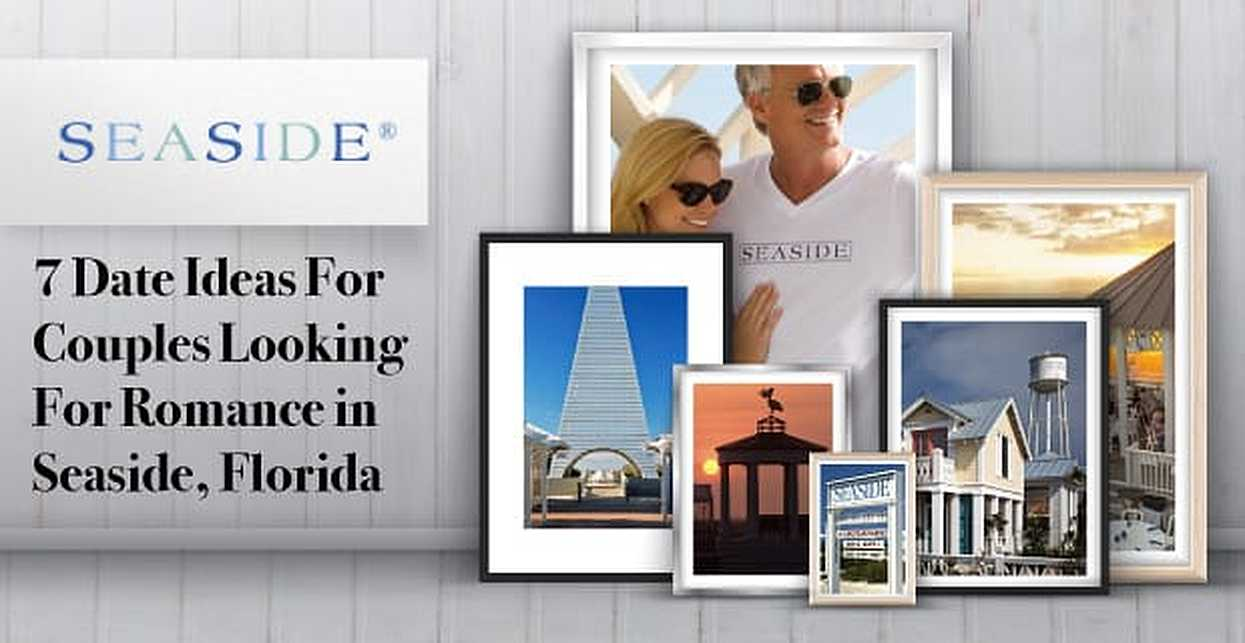 7 Date Ideas For Couples Looking For Romance in Seaside, Florida
