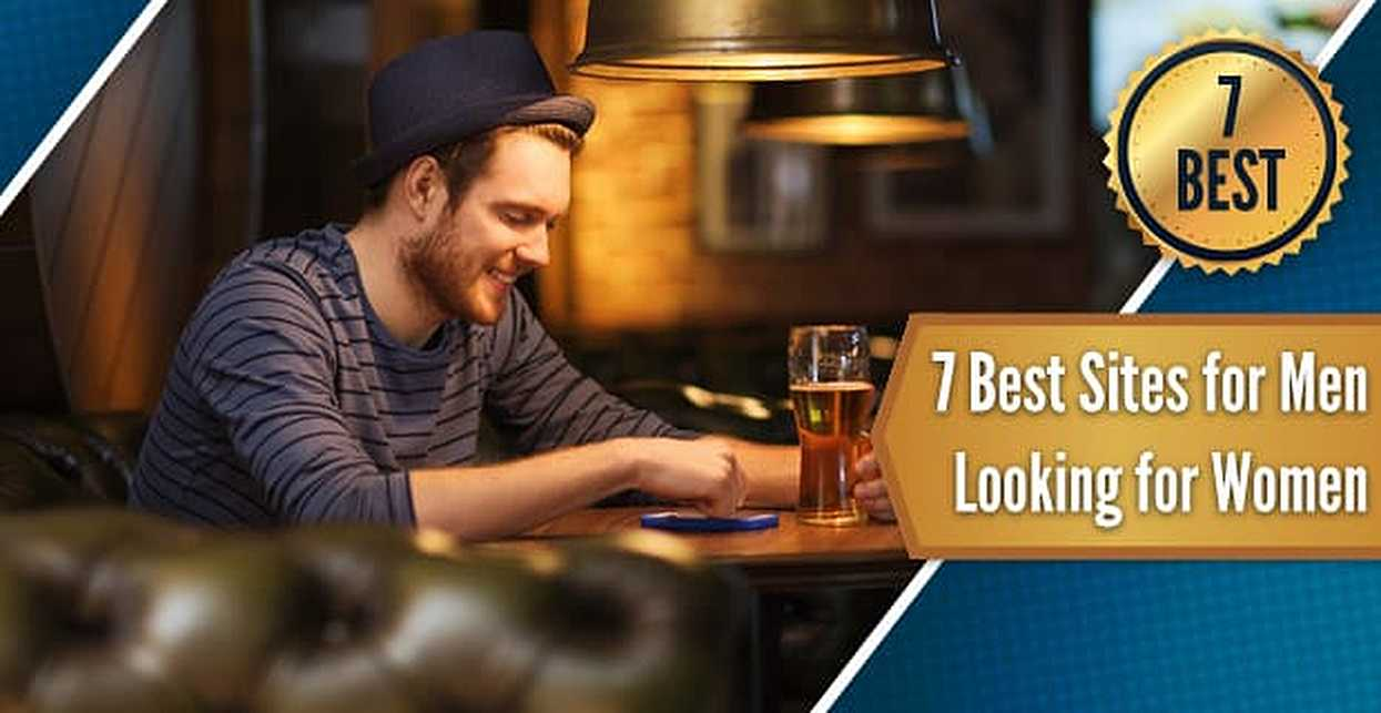 7 Best Sites for Men Looking for Women (2018)