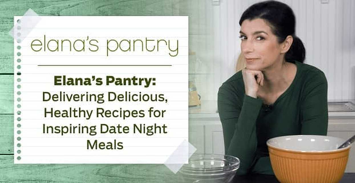 Elana's Pantry — Delivering Delicious, Healthy Recipes for Inspiring Date Night Meals
