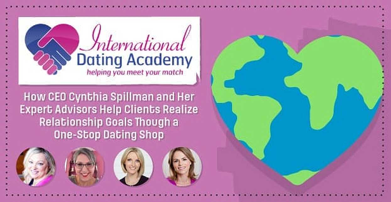 International Dating Academy — How CEO Cynthia Spillman and Her Expert Advisors Help Clients Realize Relationship Goals Through a One-Stop Dating Shop