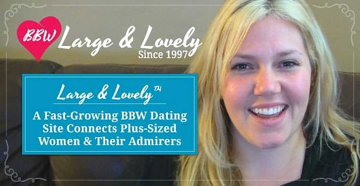 Large and Lovely™ — A Fast-Growing BBW Dating Site Connects Plus-Size Women & Their Admirers