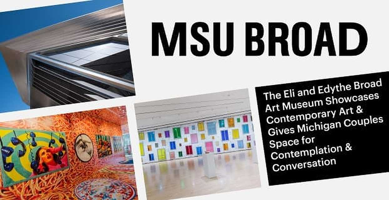 The Eli and Edythe Broad Art Museum Showcases Contemporary Art & Gives Michigan Couples Space for Contemplation & Conversation