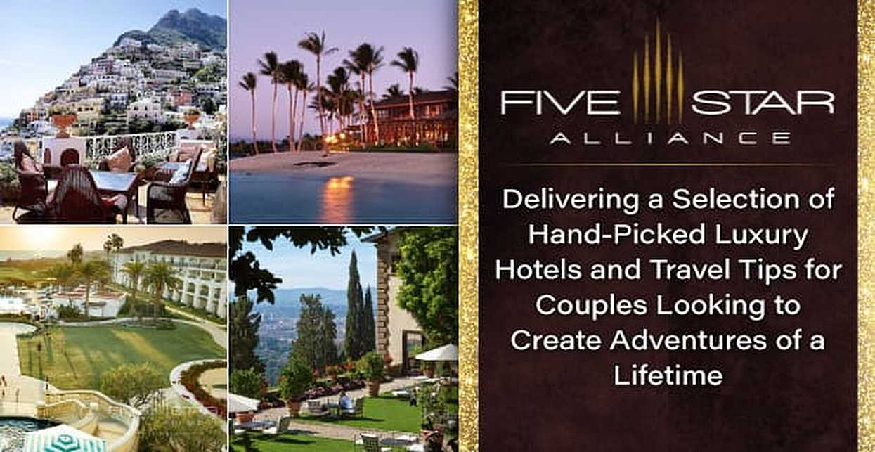 Five Star Alliance: Delivering a Selection of Hand-Picked Luxury Hotels and Travel Tips for Couples Looking to Create Adventures of a Lifetime