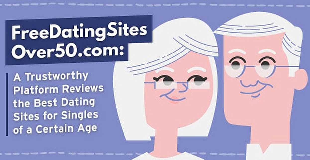 FreeDatingSitesOver50.com: A Trustworthy Platform Reviews the Best Dating Sites for Singles of a Certain Age