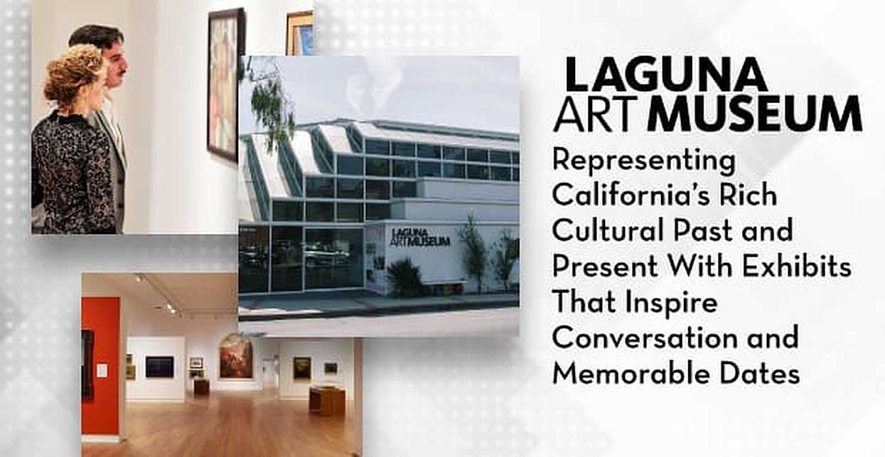 The Laguna Art Museum — Representing California's Rich Cultural Past and Present With Exhibits That Inspire Conversation and Memorable Dates