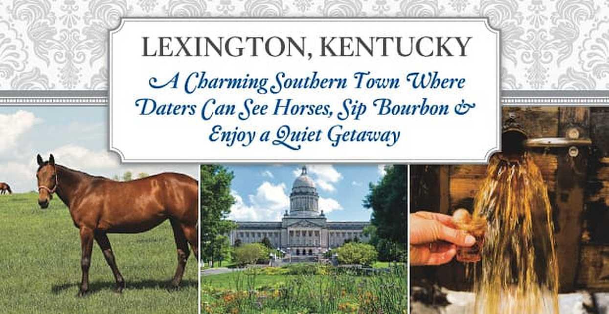 Lexington, Kentucky: A Charming Southern Town Where Daters Can See Horses, Sip Bourbon & Enjoy a Quiet Getaway