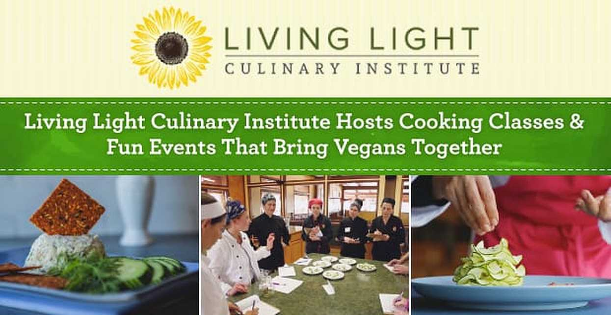 Living Light Culinary Institute Hosts Cooking Classes & Fun Events That Bring Vegans Together