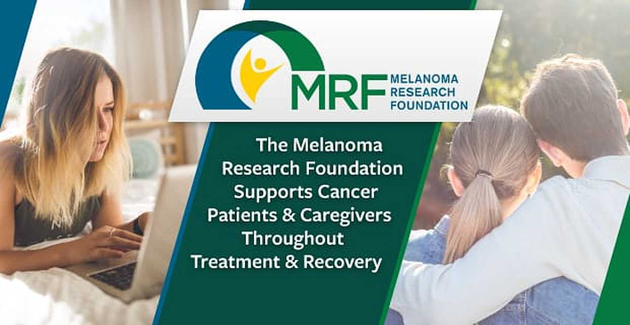 The Melanoma Research Foundation Supports Cancer Patients & Caregivers Throughout Treatment & Recovery