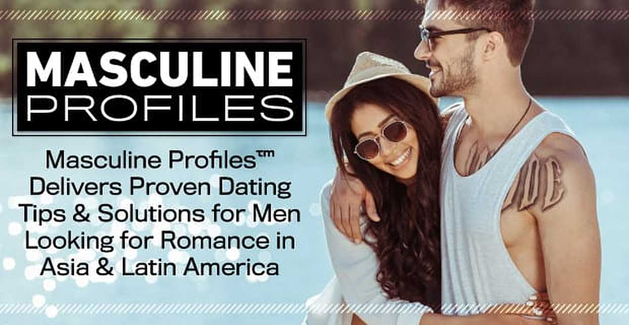 Masculine Profiles™ Delivers Proven Dating Tips & Solutions for Men Looking for Romance in Asia & Latin America