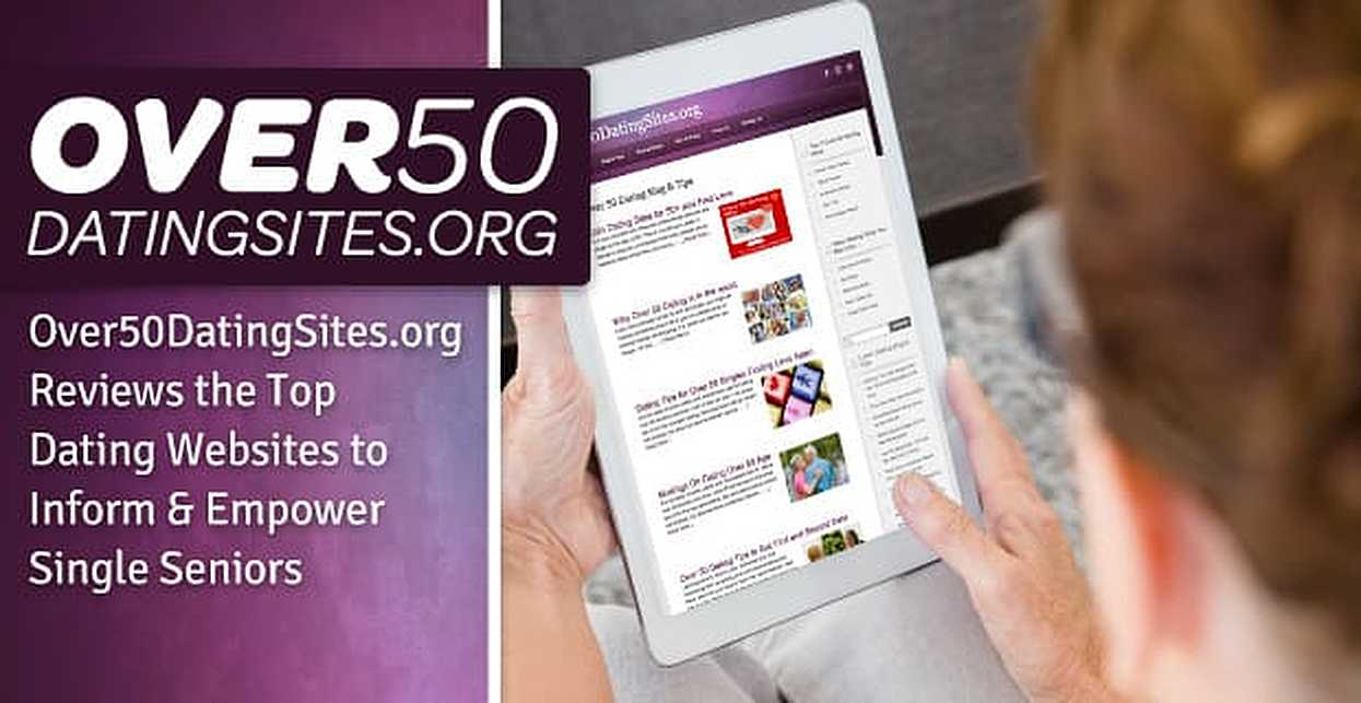 Over50DatingSites.org Reviews the Top Dating Websites to Inform & Empower Single Seniors