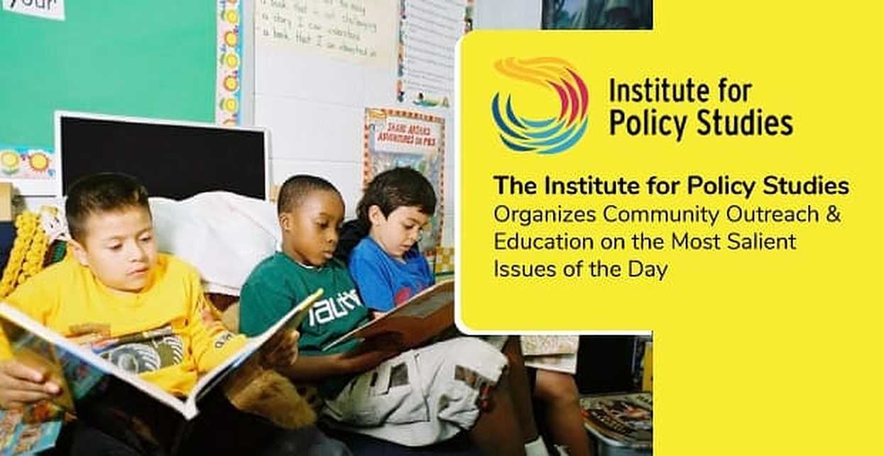 The Institute for Policy Studies Organizes Community Outreach & Education on the Most Salient Issues of the Day