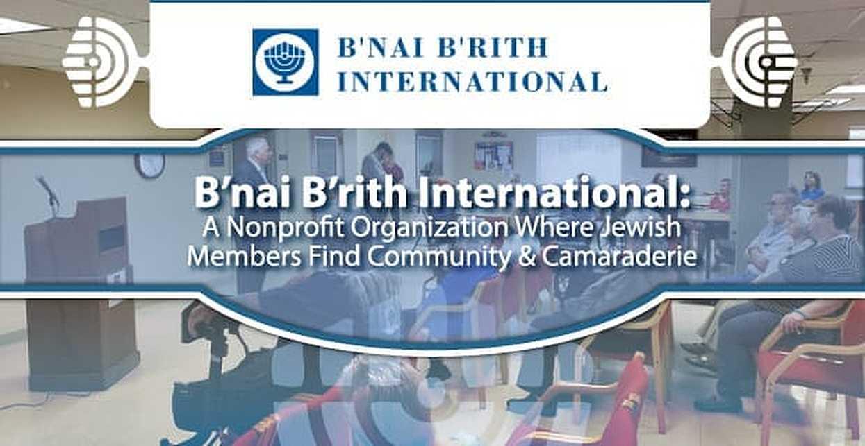 B'nai B'rith International: A Nonprofit Organization Where Jewish Members Find Community & Camaraderie