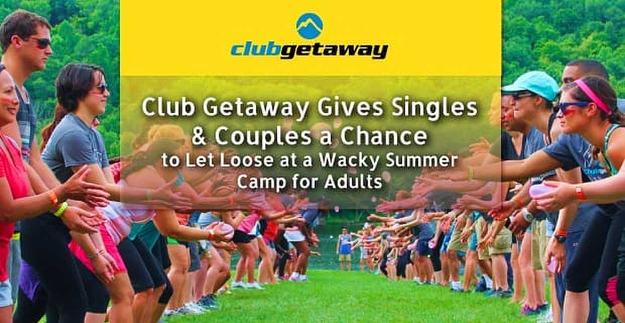 Club Getaway Gives Singles & Couples a Chance to Let Loose at a Wacky Summer Camp for Adults