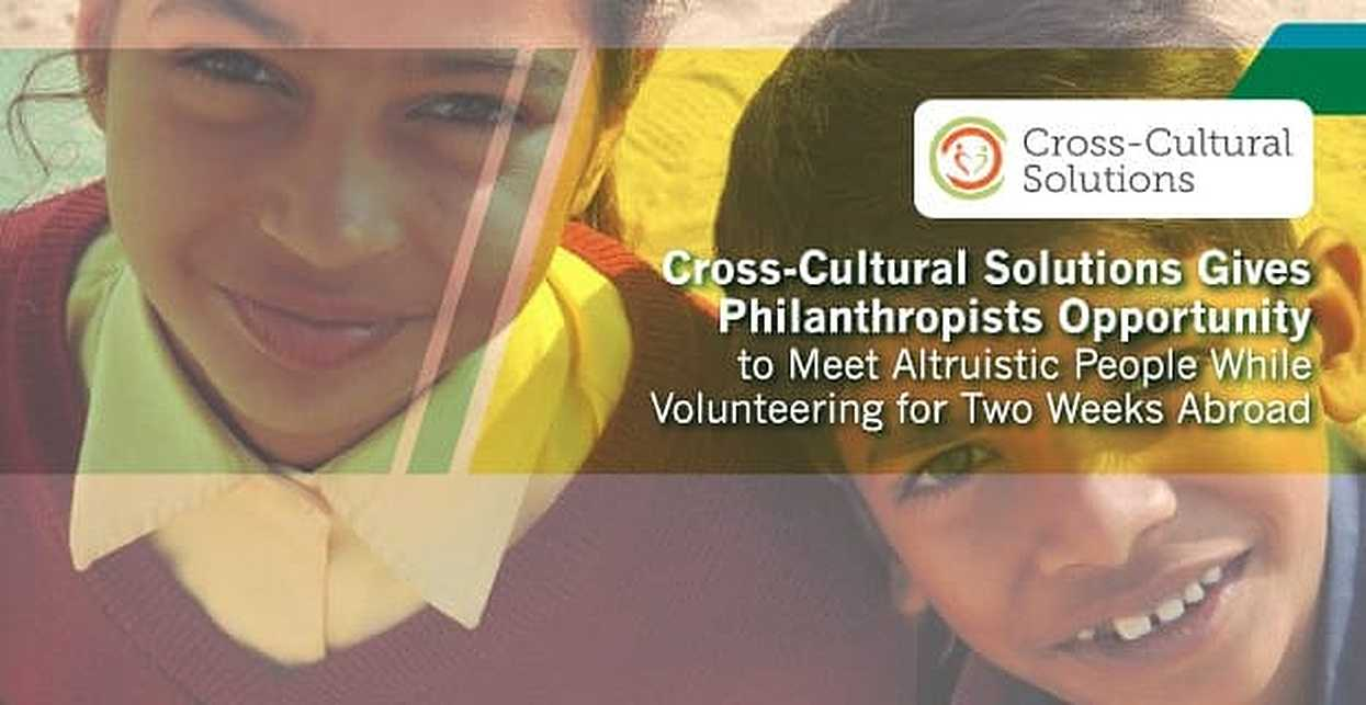 Cross-Cultural Solutions Gives Philanthropists the Opportunity to Meet Altruistic People While Volunteering for Two Weeks Abroad