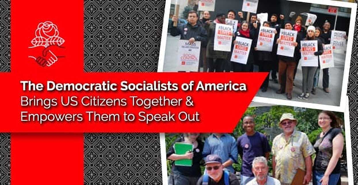 The Democratic Socialists of America Brings US Citizens Together & Empowers Them to Speak Out