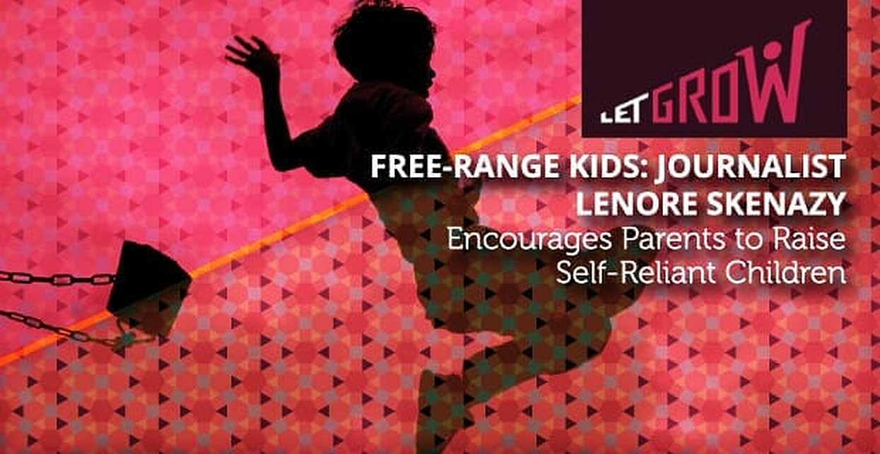 Free-Range Kids: Journalist Lenore Skenazy Encourages Parents to Raise Self-Reliant Children
