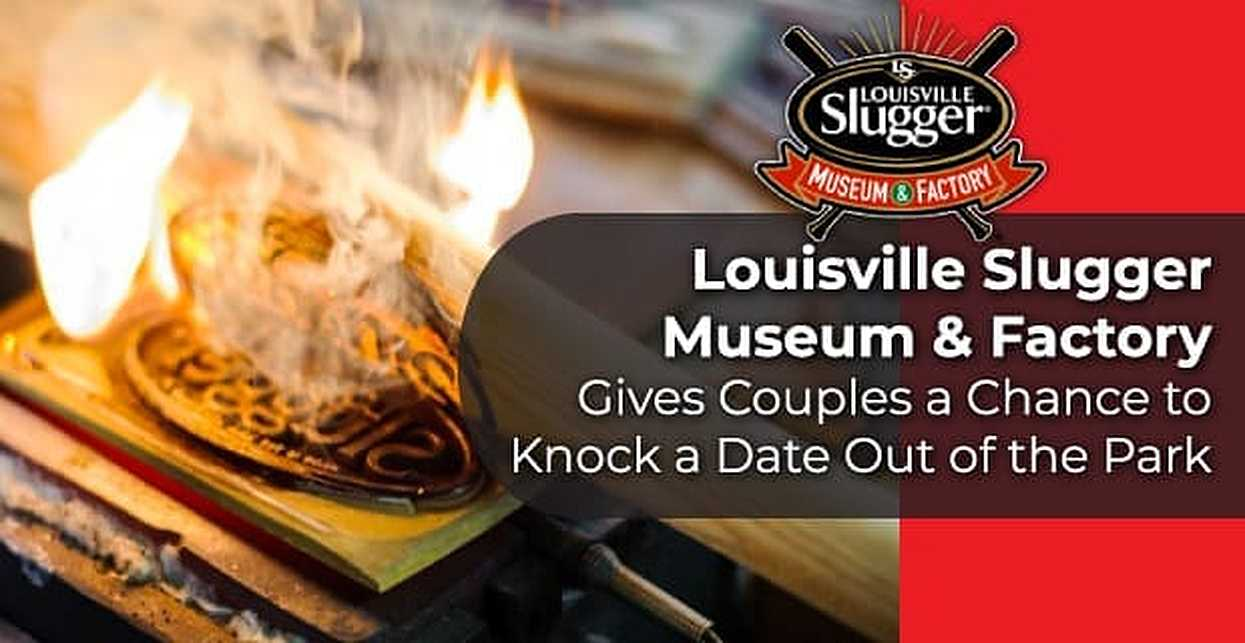 Louisville Slugger Museum & Factory Gives Couples a Chance to Knock a Date Out of the Park