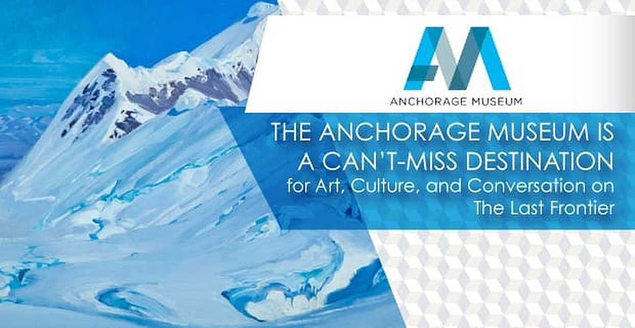 The Anchorage Museum is a Can't-Miss Destination for Art, Culture, and Conversation on The Last Frontier