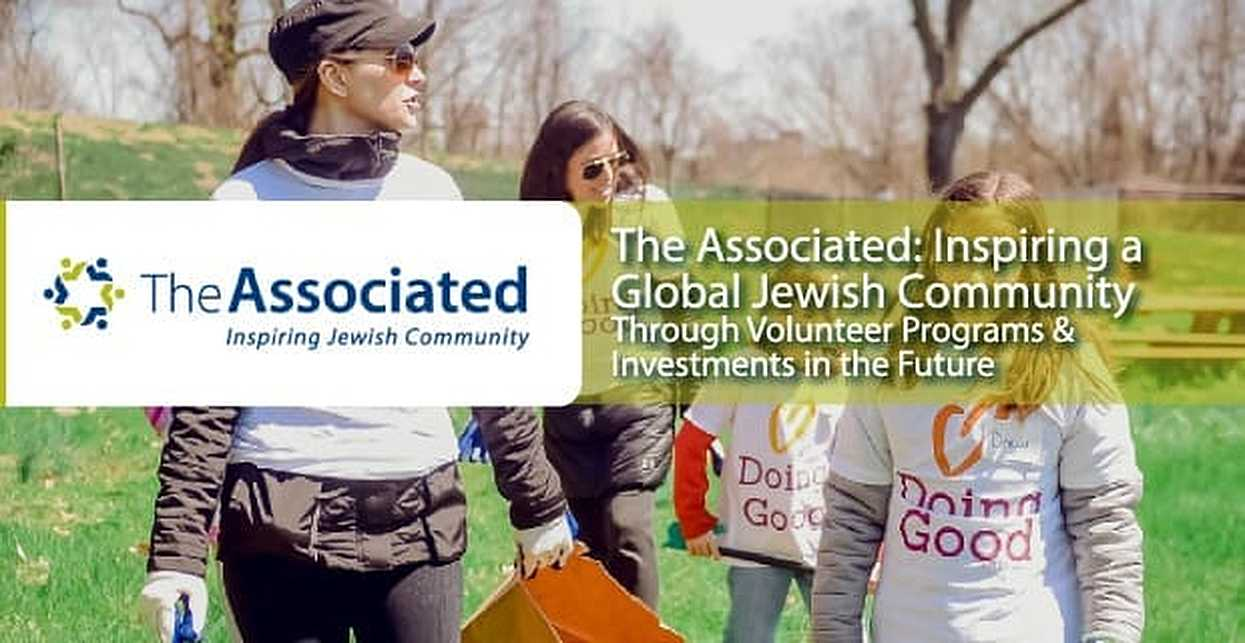 The Associated: Inspiring a Global Jewish Community Through Volunteer Programs & Investments in the Future