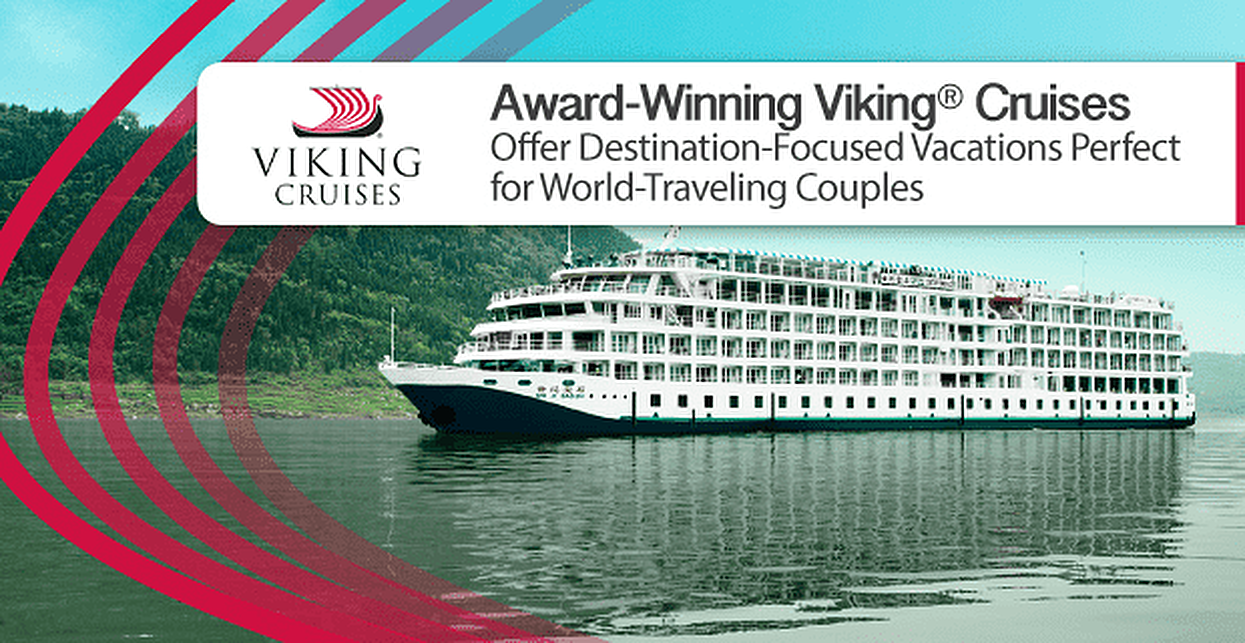 Award-Winning Viking® Cruises Offer Destination-Focused Vacations Perfect for World-Traveling Couples