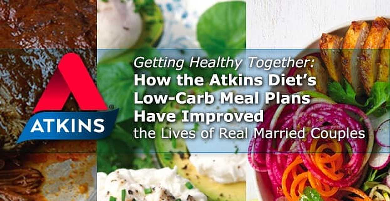 Getting Healthy Together: How the Atkins Diet's Low-Carb Meal Plans Have Improved the Lives of Real Married Couples