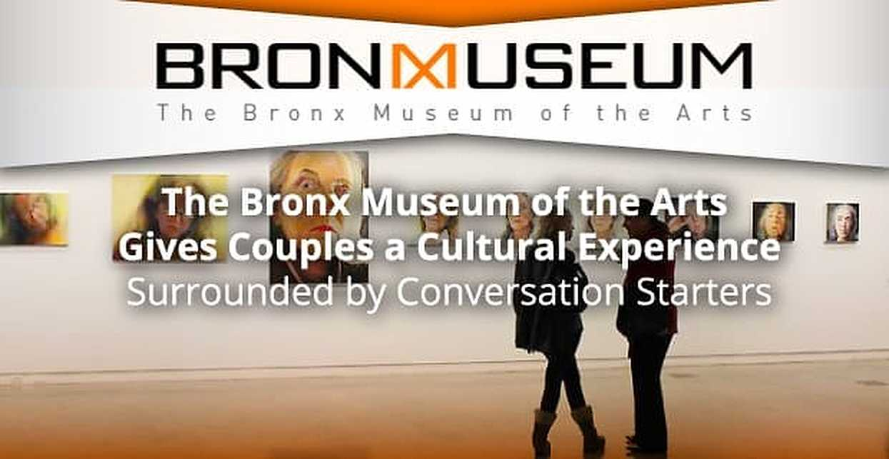 The Bronx Museum of the Arts Gives Couples a Cultural Experience Surrounded by Conversation Starters