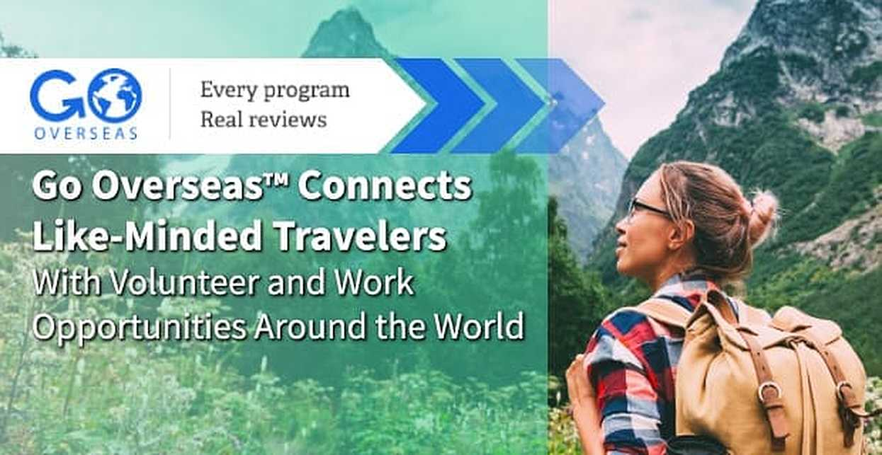 Go Overseas™ Connects Like-Minded Travelers With Volunteer and Work Opportunities Around the World