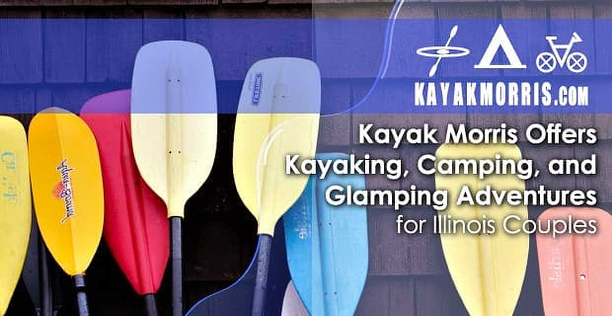 Kayak Morris Offers Kayaking, Camping, and Glamping Adventures for Illinois Couples
