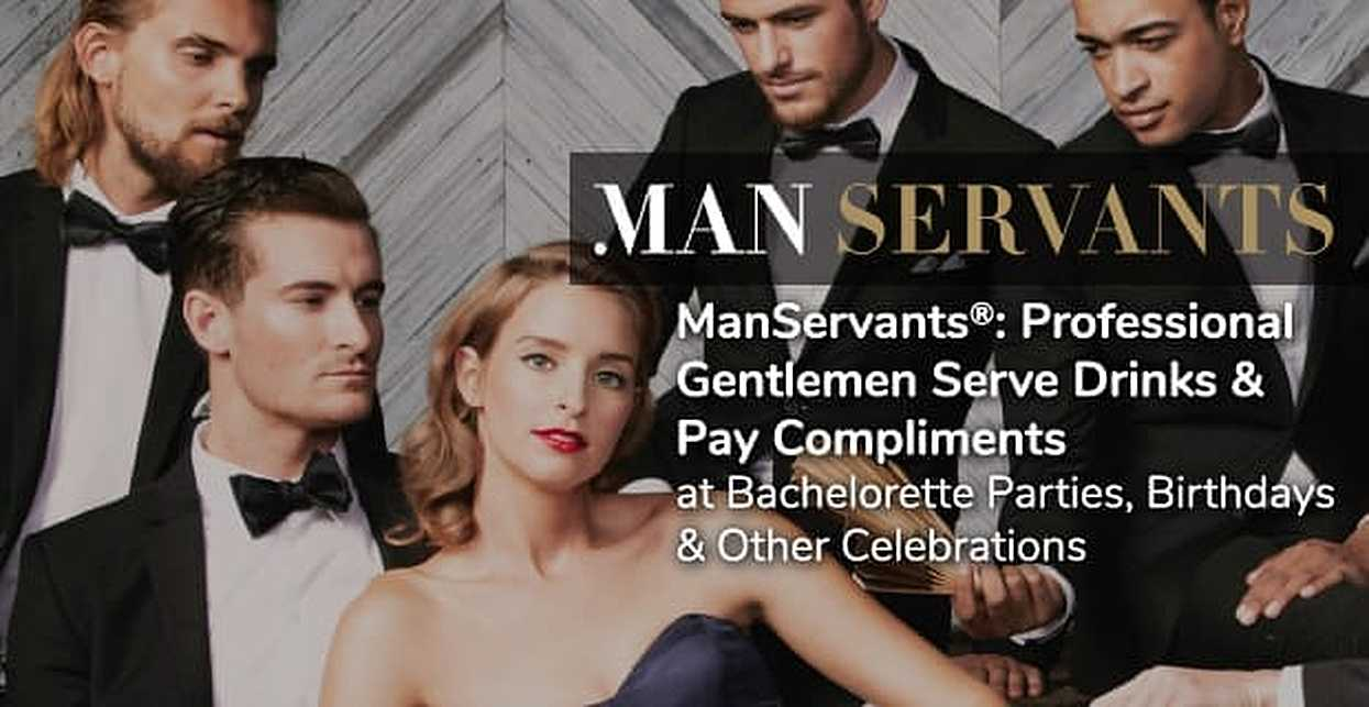 ManServants®: Professional Gentlemen Serve Drinks & Pay Compliments at Bachelorette Parties, Birthdays & Other Celebrations